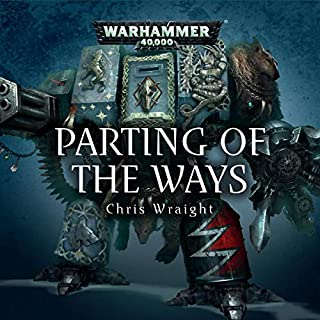 Parting of the Ways     Warhammer 40,000              By:                                                                                                                                 Chris Wraight                               Narrated by:                                                                                                                                 Gareth Armstrong,                                                                                        Ian Brooker,                                                                                        Steve Conlin,                   and others                 Length: 1 hr and 12 mins     19 ratings     Overall 4.9