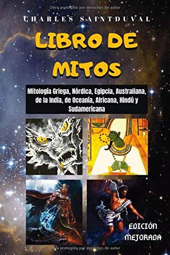 Compare Textbook Prices for LIBRO DE MITOS: Mitología Griega, Nórdica, Egipcia, Australiana, de la India, de Oceanía, Africana, Hindú y Sudamericana Spanish Edition  ISBN 9781657399556 by Saintduval, Charles