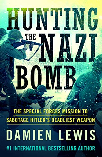 Hunting the Nazi Bomb: The Special Forces Mission to Sabotage Hitler's Deadliest Weapon by [Damien Lewis]