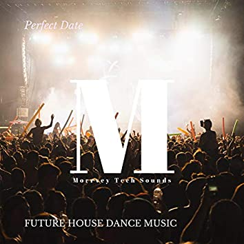 Perfect Date - Future House Dance Music