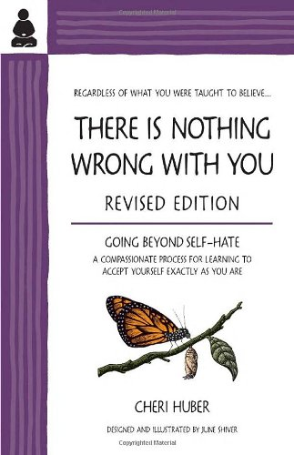 There Is Nothing Wrong with You: Going Beyond Self-Hate