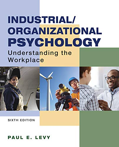 Compare Textbook Prices for Industrial/Organizational Psychology: Understanding the Workplace Sixth Edition ISBN 9781319107390 by Levy, Paul