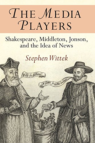 The Media Players: Shakespeare, Middleton, Jonson, and the Idea of News (English Edition)