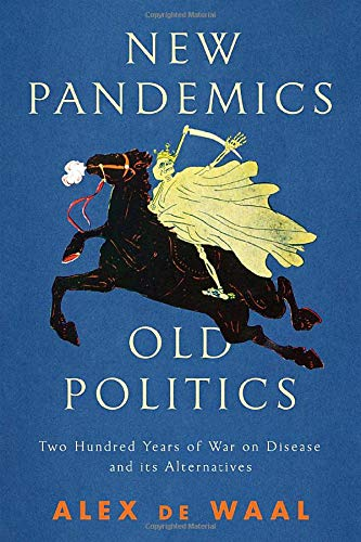 New Pandemics, Old Politics: Two Hundred Years of War on Disease and Its Alternatives