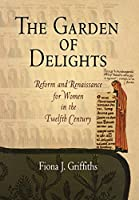 The Garden of Delights: Reform and Renaissance for Women in the Twelfth Century (The Middle Ages Series)