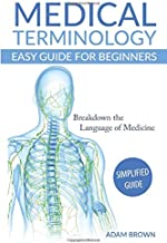 Medical Terminology: Medical Terminology Easy Guide for Beginners (Medical Terminology, Anatomy and Physiology, Nursing School, Medical Books, Medical School, Physiology, Physiology)