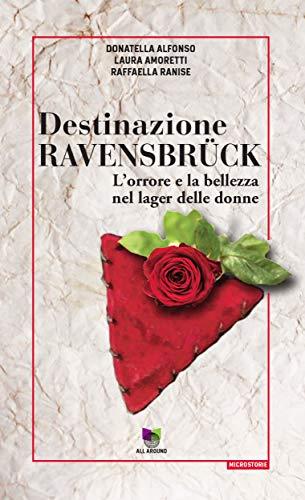 Destinazione Ravensbrück: L'orrore e la bellezza nel lager delle donne (Microstorie) (Italian Edition)