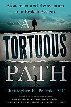A Tortuous Path: Atonement and Reinvention in a Broken System by [Christopher E  Pelloski MD, theBookDesigners, Leslie Tilley, Julie Sommerfeld]