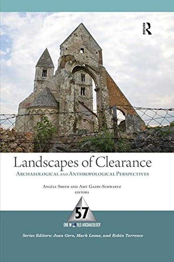父方の権威アナログLandscapes of Clearance: Archaeological and Anthropological Perspectives (One World Archaeology Book 57) (English Edition)