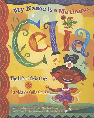 My Name is Celia/Me Llamo Celia: The Life of Celia Cruz/La Vida De Celia Cruz (Americas Award for Children's and Young Adult Literature. Winner)