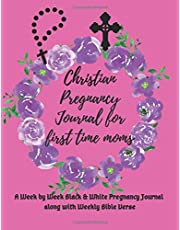 Christian Pregnancy Journal for First Time Moms: A Week by Week Black & White Prayer Journal along with Pregnancy Tracking, Memory Book, Journal and Organiser, A Gift for Mom to Be