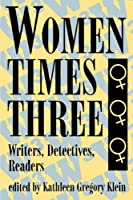 Women Times Three: Writers, Detectives, Readers by Kathleen Gregory Klein(1995-01-01)
