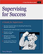 Supervising for Success: A Guide for Supervisors (Fifty-Minute Series)