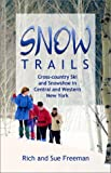 Snow Trails : Cross-country Ski and Snowshoe in Central and Western New York (Trail Guidebooks)
