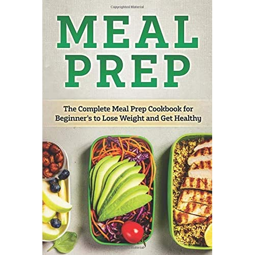 a2e13263a2f Meal Prep: The Complete HEALTHY Meal Prep Cookbook for Beginners to Lose  Weight and Get