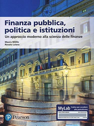 Finanza pubblica, politica e istituzioni. Un approccio moderno alla scienza delle finanze. Ediz. MyLab. Con aggiornamento online