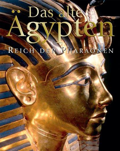 Das Alte Ägypten. Reich der Pharaonen