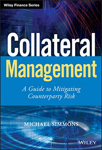 Collateral Management: A Guide to Mitigating Counterparty Risk (Wiley Finance) (English Edition)