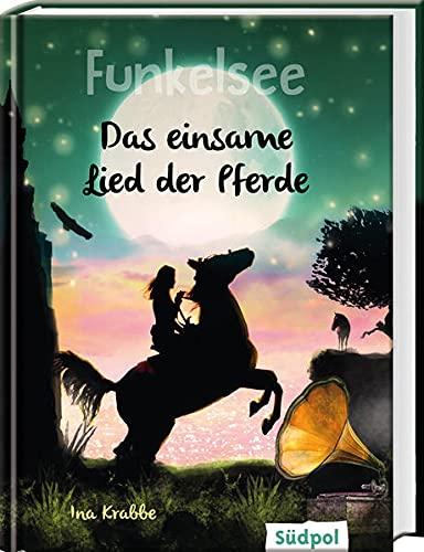 Funkelsee – Das einsame Lied der Pferde (Band 6): Spannende Pferdebücher - Pferdeliebe, Freundschaft und Abenteuer für Mädchen ab 10 Jahren