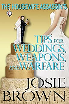 The Housewife Assassin's Tips for Weddings, Weapons, and Warfare (Funny Romantic Mystery) (Housewife Assassin Series Book 11) by [Josie Brown]