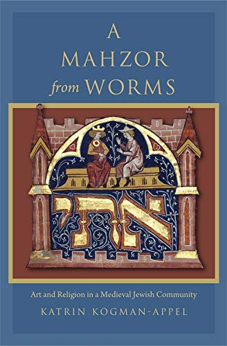 A Mahzor from Worms: Art and Religion in a Medieval Jewish Community (Introduction -- Facts about the Leipzig Mahzor -- Worms: Com)