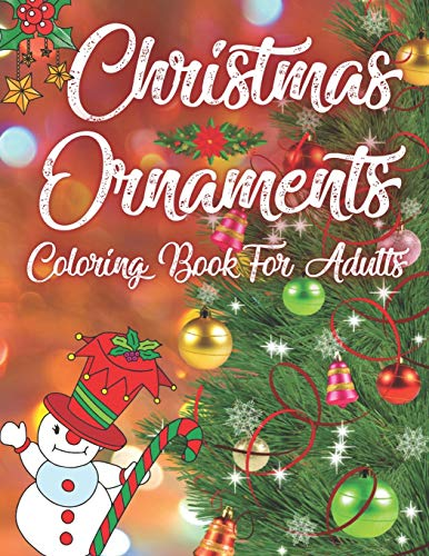 Christmas Ornaments Coloring Book For Adults: Gorgeous Christmas Ornaments Coloring Book With Holiday Designs Including Christmas Trees, Wreaths, ... Ornaments Coloring Book For Adults )