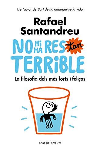 No hi ha res tan terrible: La filosofia dels més forts i feliços (Catalan Edition)