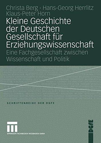 Kleine Geschichte der Deutschen Gesellschaft f????r Erziehungswissenschaft: Eine Fachgesellschaft zwischen Wissenschaft und Politik (Schriften der DGfE) (German Edition) by Peter Horn (2004-03-16)
