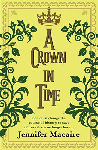 A Crown in Time: She must rewrite history, or be erased from Time forever... (The Tempus U Time Travel series) by [Jennifer Macaire]