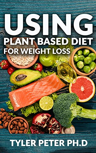 Using Plant Based Diet For Weight Loss: The Master Guide To Using Amazing And Delicious Plant Based Inspired Recipes For Weight Loss And Fat Burning (English Edition)