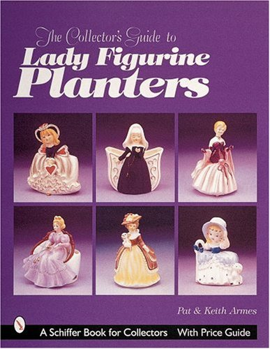 The Collector s Guide to Lady Figurine Planters (Schiffer Book for Collectors)