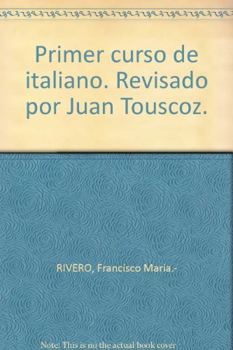 Primer curso de italiano. Revisado por Juan Touscoz. [Tapa blanda] by RIVERO,...