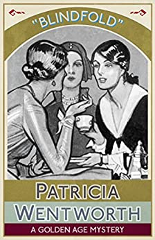 Blindfold: A Golden Age Mystery by [Patricia Wentworth]