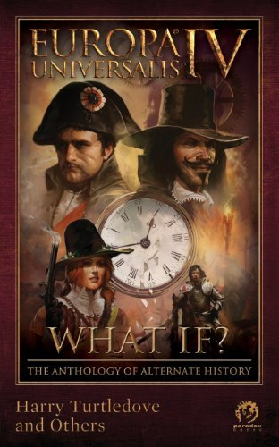 Europa Universalis IV: What If? the Anthology of Alternate History by Harry Turtledove (2014-05-12)
