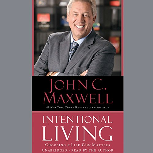 Intentional Living     Choosing a Life That Matters              By:                                                                                                                                 John C. Maxwell                               Narrated by:                                                                                                                                 John C Maxwell                      Length: 8 hrs and 8 mins     1,330 ratings     Overall 4.8