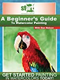 START: A Beginner's Guide to Watercolor Painting