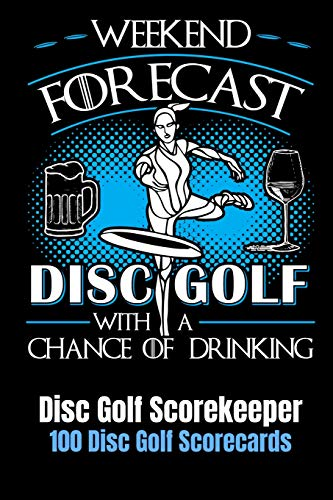 "Weekend Forecast Disc Golf with a Chance of Drinking: Disc Golf Scorekeeper With 100 Disc Golf Scorecards 6""x9"""