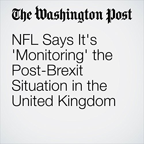 NFL Says It's 'Monitoring' the Post-Brexit Situation in the United Kingdom cover art