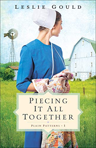 Piecing It All Together (Plain Patterns Book #1) by [Leslie Gould]