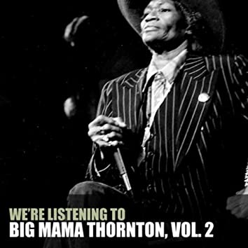 We're Listening To Big Mama Thornton, Vol. 2