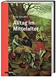 Alltag im Mittelalter: Natürliches Lebensumfeld und menschliches Miteinander