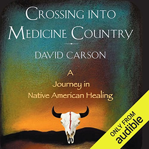Crossing into Medicine Country     A Journey in Native American Healing              By:                                                                                                                                 David Carson                               Narrated by:                                                                                                                                 Jason Manuel Olazabal                      Length: 11 hrs and 26 mins     2 ratings     Overall 3.5