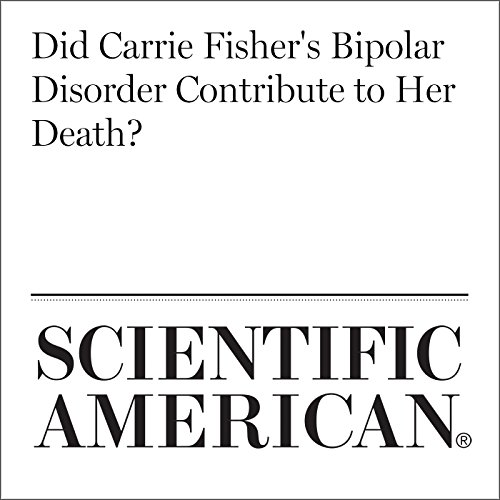 Did Carrie Fisher's Bipolar Disorder Contribute to Her Death? audiobook cover art