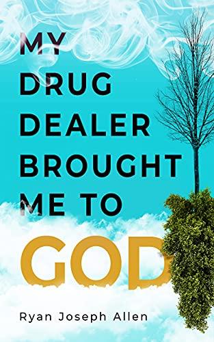 My Drug Dealer Brought Me to God