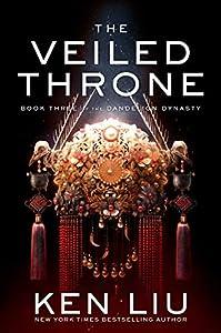 The Veiled Throne (The Dandelion Dynasty Book 3)