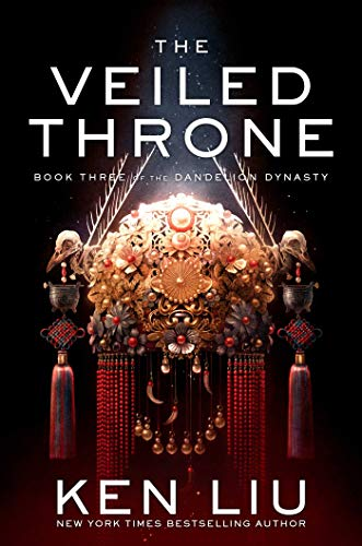 The Veiled Throne (The Dandelion Dynasty Book 3) by [Ken Liu]