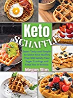 Keto Chaffle Recipes Cookbook: The Ultimate Keto Food Guide for an Healthy, Lasting, & Tasty Weight Loss by Making Delicious, Quick & Easy Low Carb Keto Chaffles Recipes for Breakfast, Snacks & Dinner
