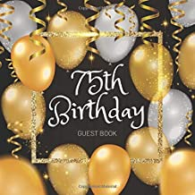 75th Birthday Guest Book: Celebration Birthday Party Keepsake Gift Book for Best Wishes and Messages from Family and Friends to Write in 123 Pages Cream Paper Glossy Cover