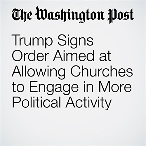 Trump Signs Order Aimed at Allowing Churches to Engage in More Political Activity copertina