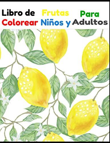 Libro de Frutas Para Colorear Niños y Adultos: Libro de Frutas Para Colorear Niños y Adultos 50 Páginas Español